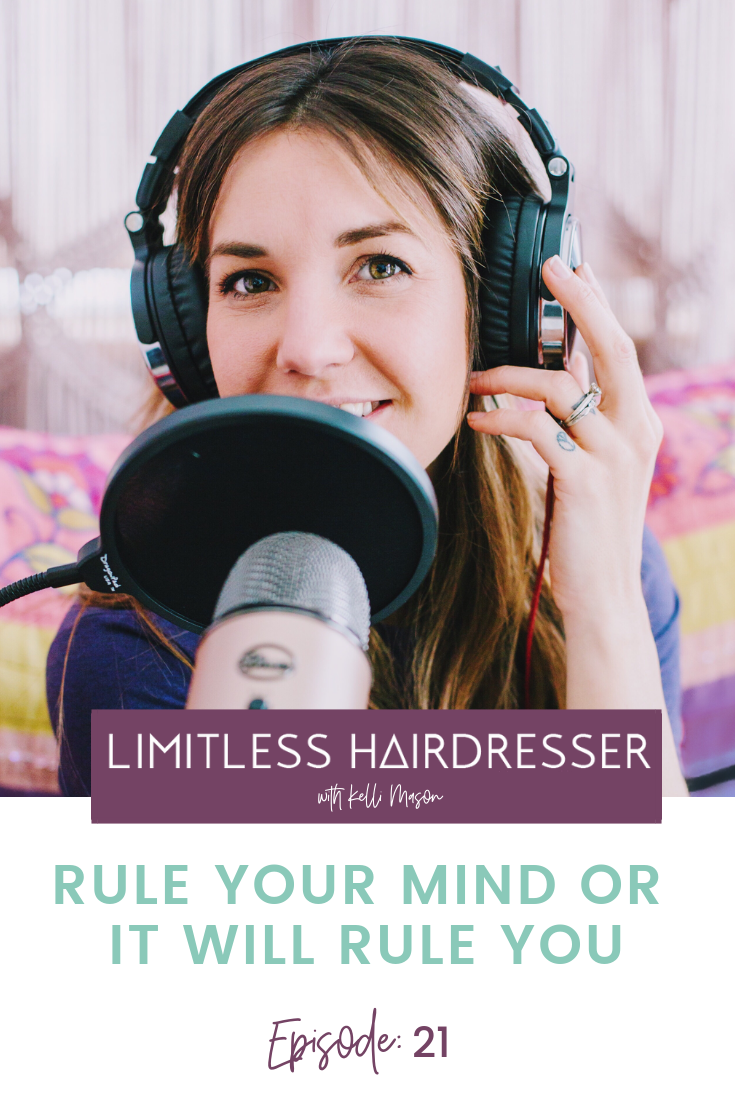 Limitless Hairdresser Podcast with Kelli Mason Episode 21: Rule Your Mind or it Will Rule You
