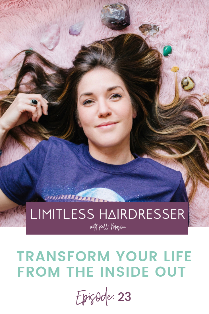 Limitless Hairdresser Podcast with Kelli Mason Episode 23: Transform Your Life From The Inside Out