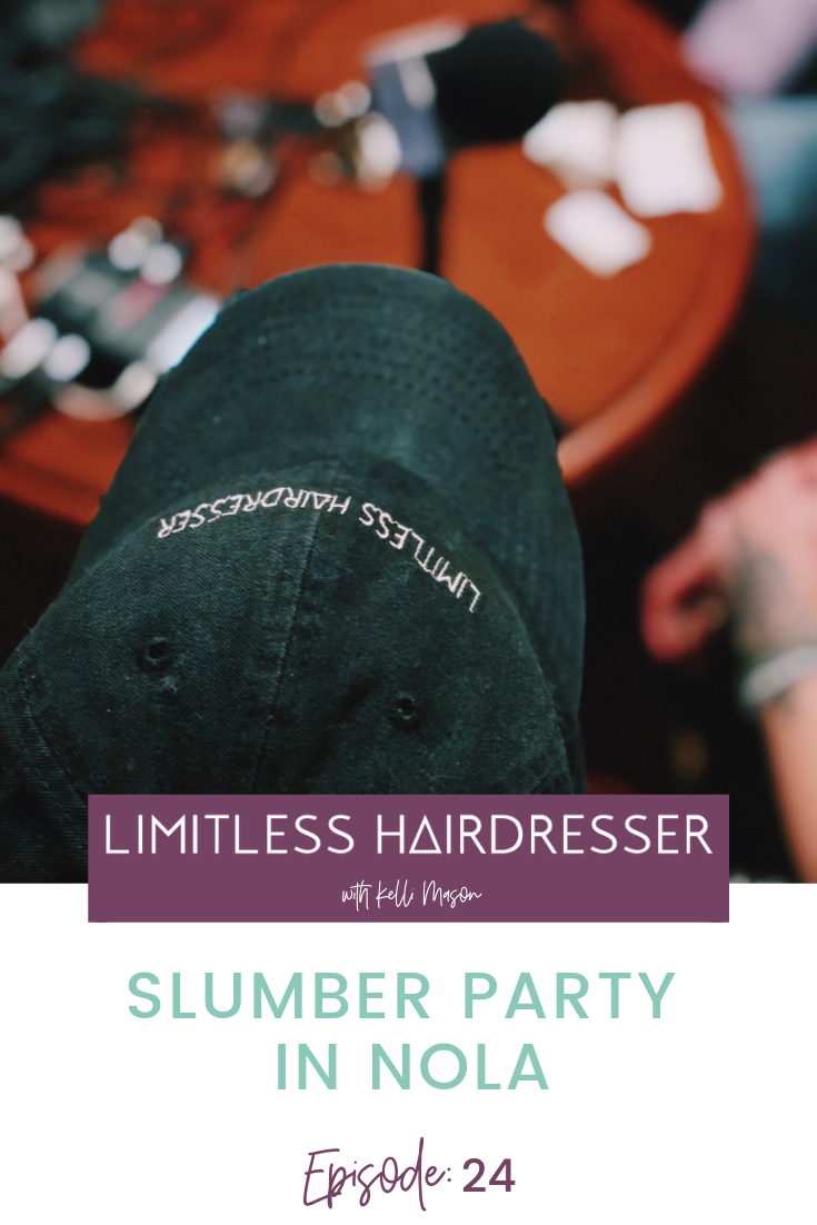 Limitless Hairdresser Podcast with Kelli Mason Episode 24: Slumber Party in NOLA
