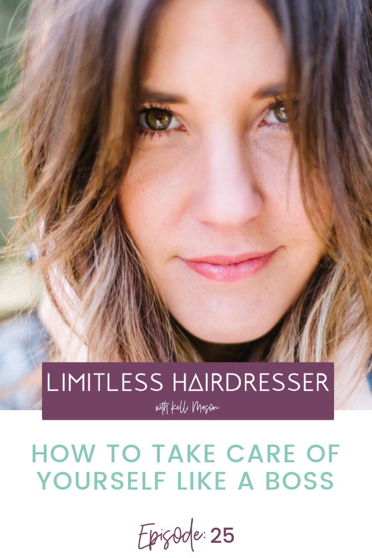 Limitless Hairdresser Podcast with Kelli Mason Episode 25: How to take care of yourself like a boss