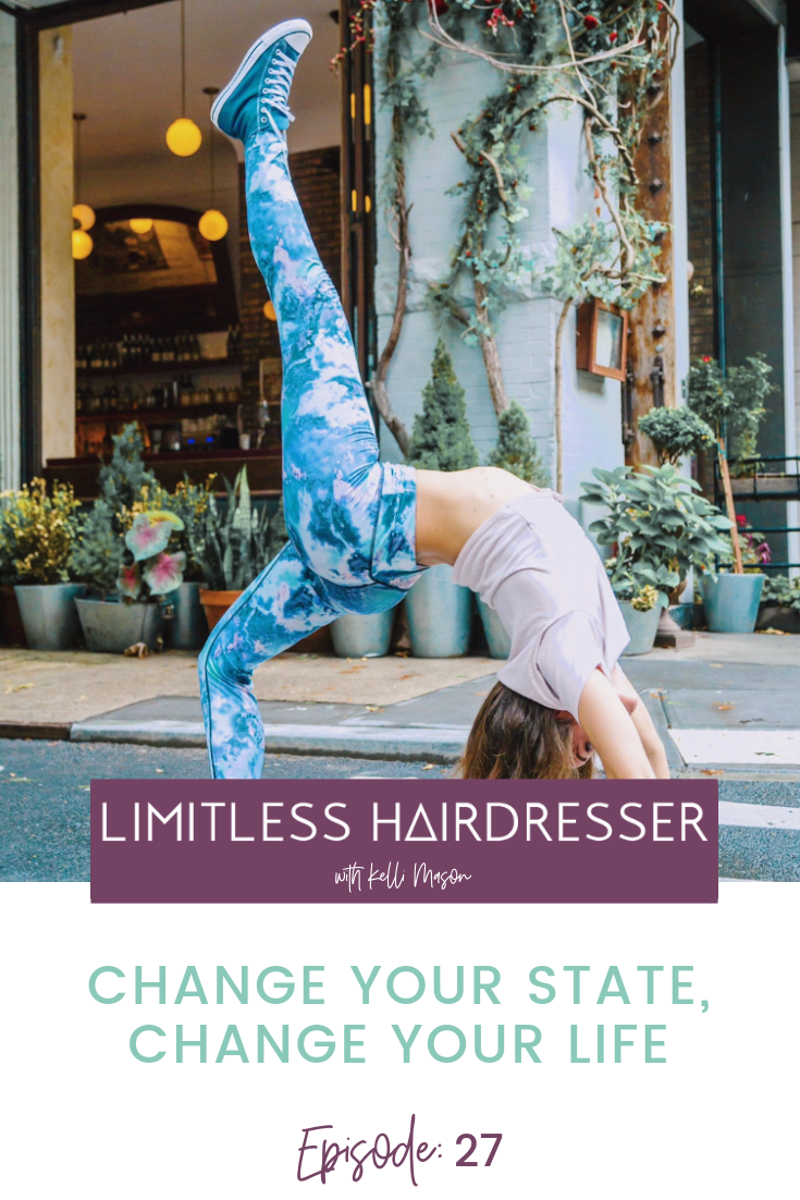 Limitless Hairdresser Podcast with Kelli Mason Episode 27: Change your state, change your mind