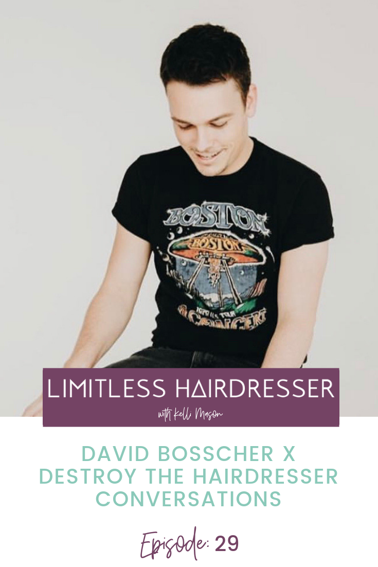 Limitless Hairdresser Podcast with Kelli Mason Episode 29: David Bosscher X Destroy the Hairdresser conversations