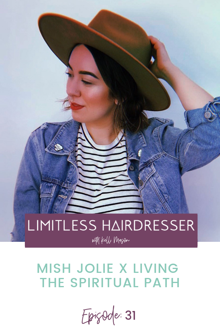 Limitless Hairdresser Podcast with Kelli Mason Episode 31: Mish Jolie X Living the Spiritual Path