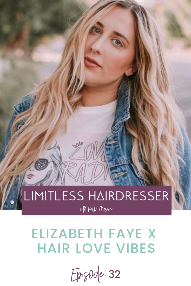 Limitless Hairdresser Podcast with Kelli Mason Episode 32: Elizabeth Faye X Hair Love Vibes