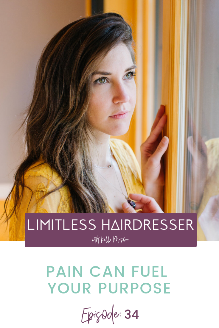 Limitless Hairdresser Podcast with Kelli Mason Episode 34: Pain Can Fuel Your Purpose