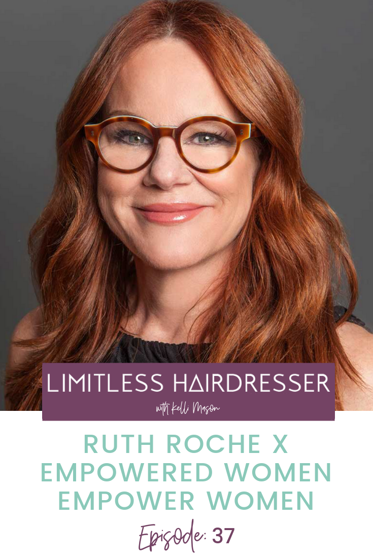 Limitless Hairdresser Podcast with Kelli Mason Episode 37: Ruth Roche X Empowered women empower women