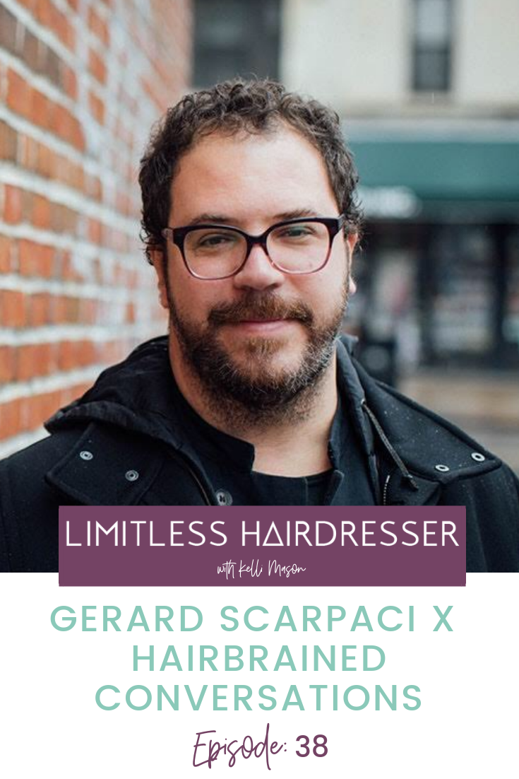 Limitless Hairdresser Podcast with Kelli Mason Episode 38: Gerard Scarpaci X Hairbrained Conversations