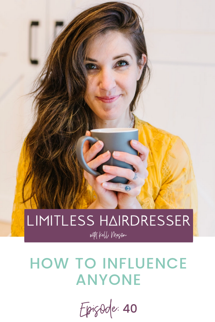 Limitless Hairdresser Podcast with Kelli Mason Episode 40: How to Influence Anyone