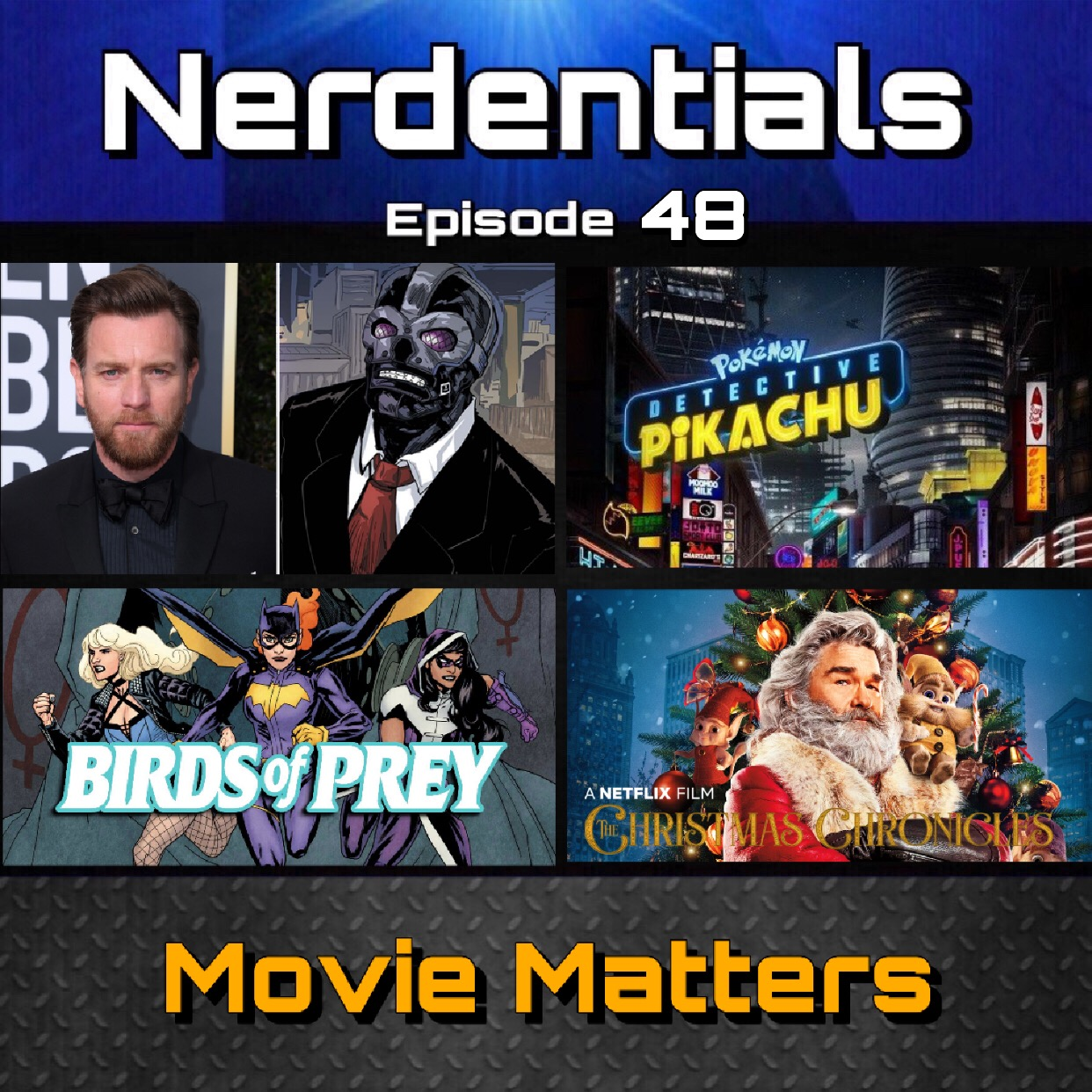 - Welcome to Nerdentials! Your weekly dose of the nerdy essentials. Covering Film, TV, Video Games and Comics.This week in Movie Matters, your hosts Joe, Nick and Lynn jump right into THE WEEKLY DOSE, with some movie news. Russo Bros. confirm longest marvel movie to date. Ewan McGregor cast in DC's newest film production of Birds of Prey as villain Black Mask. We talk about this being the first DC film to be rated R.Then Nick gives us his review on the Netflix Original movie The Christmas Chronicles.Finally the guys finish off the show with our thoughts on some movie trailers. Aquaman's Final Trailer, Pokemon: Detective Pikachu and Disney's