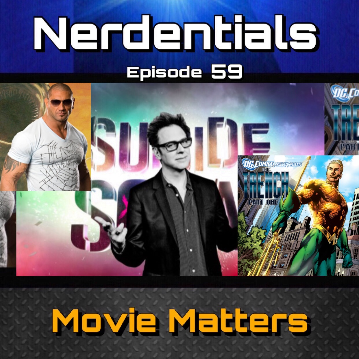 - Welcome to Nerdentials! Your weekly dose of the nerdy essentials. Covering Film, TV, Video Games and Comics.This week your nerd hosts Joe, Matt, Nick and Lynn cover some Movie Matters. First we talk an Aquaman Spin-off, the Trench? Then Dive into DC's announcement of James Gunn and his new friendships. Finally finishing off with some debates over the Dune Remake Casting!