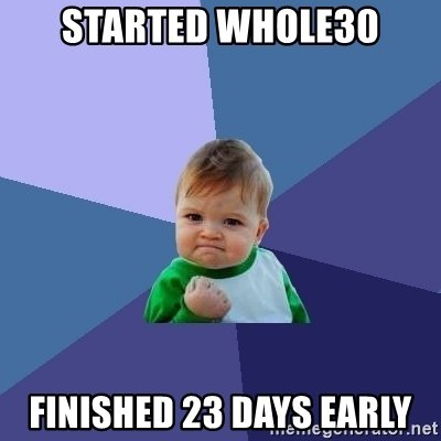 started-whole30-finished-23-days-early.jpg