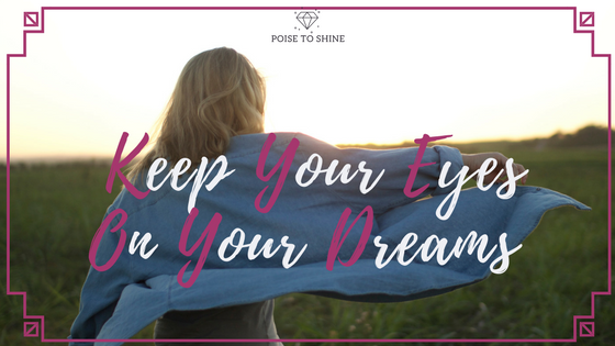 Keep Your Eyes On Your Dreams and Never Give Up