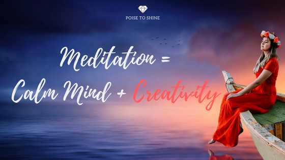 Meditation leads to a calm mind and creativity