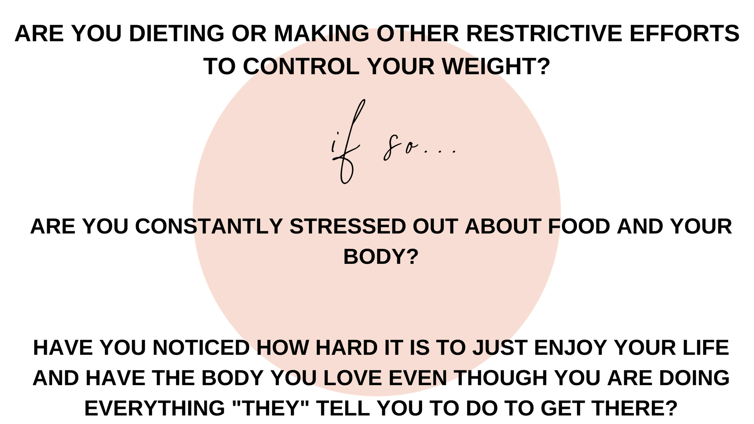 ARE YOU DIETING OR MAKING OTHER RESTRICTIVE EFFORTS TO CONTROL YOUR WEIGHT_ IF SO.. ARE YOU CONSTANTLY STRESSED OUT ABOUT FOOD AND YOUR BODY_ HAVE YOU NOTICED HOW HARD IT IS TO JUST ENJOY YOUR LIF.png