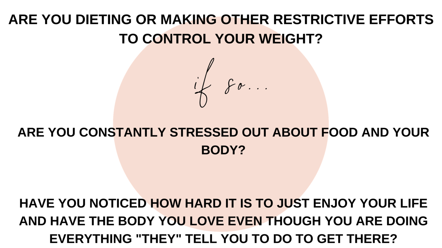 ARE+YOU+DIETING+OR+MAKING+OTHER+RESTRICTIVE+EFFORTS+TO+CONTROL+YOUR+WEIGHT_+IF+SO..+ARE+YOU+CONSTANTLY+STRESSED+OUT+ABOUT+FOOD+AND+YOUR+BODY_+HAVE+YOU+NOTICED+HOW+HARD+IT+I.png