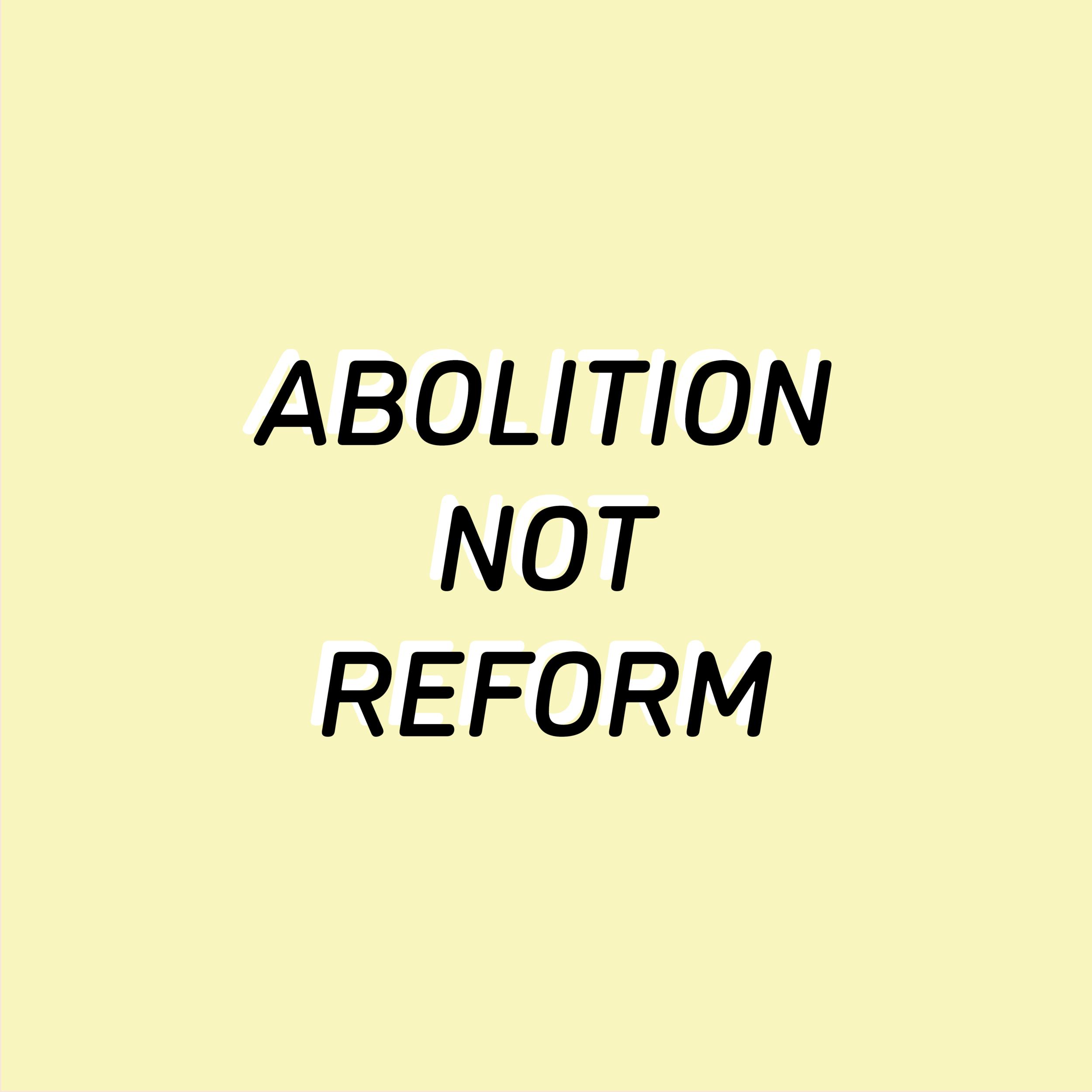ABOLITION NOT REFORM V3.png