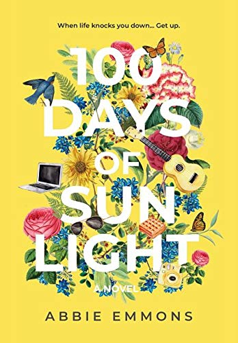 Title:  100 Days of Sunlight , Author: Abbie Emmons, Publisher: Self Published, Publish Date: August 7, 2019; Genre(s): YA, Young Adult, Contemporary, Romance, YA Contemporary Romance