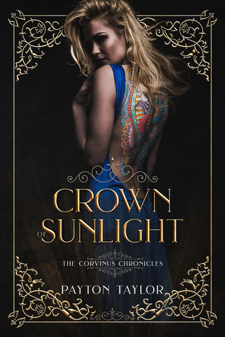 Title:  Crown of Sunlight (The Corvinus Chronicles #1) , Author: Payton Taylor, Publisher: Self Published, Publish Date: August 20, 2019; Genres + Tags: YA, Young Adult, Fantasy, Romance, YA Fantasy Romance