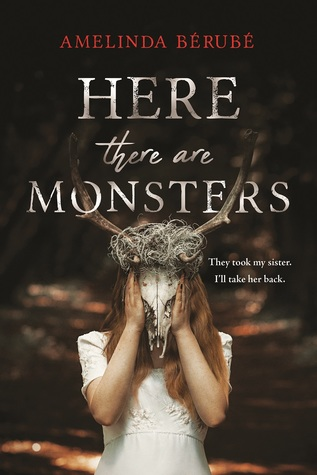 Title:  Here There Are Monsters , Author: Amelinda Bérubé, Publisher: Sourcebooks Fire, Publish Date: August 6, 2019; Genres + Tags: YA, Young Adult, Horror, YA Horror, Fall Reads, Autumn Reads, Sister Reads, Siblings