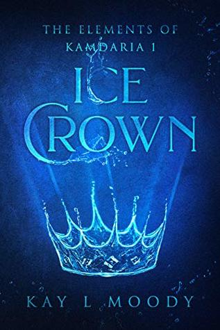Title:  The Ice Crown (The Elements of Kamdaria #1) , Author: Kay L. Moody, Publisher: Marten Press, Publish Date: August 12, 2019; Genres + Tags: YA, Young Adult, Fantasy, eBook