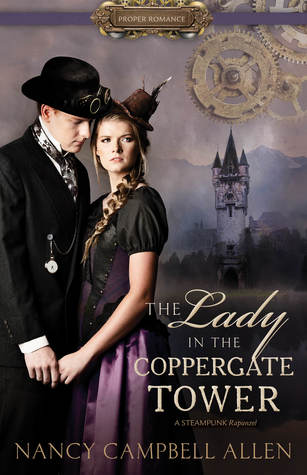 Title:  The Lady in the Coppergate Tower (Steampunk Proper Romance #3) , Author: Nancy Campbell Allen, Publisher: Shadow Mountain, Publish Date: August 6, 2019; Genres + Tags: Adult, Science Fiction, Sci-Fi, Sci-Fi/Fantasy, Fantasy, Paranormal, Romance, Steampunk