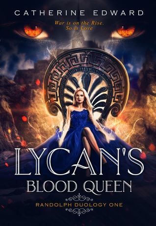 Title:  Lycan's Blood Queen (Randolph Duology #1) , Author: Catherine Edward, Publisher: GenZ Publishing, Publish Date: August 22, 2019; Genres + Tags: Adult, Paranormal, Romance, Adult Paranormal Romance, Vampires, Lycans, Shifters, Shapeshifters