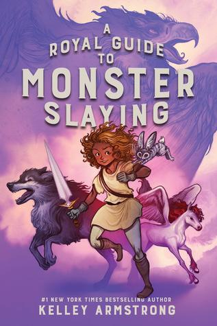 Title:  A Royal Guide to Monster Slaying , Author: Kelley Armstrong, Publisher: Puffin Canada, Publish Date: August 6, 2019; Genres + Tags: MG, Middle Grade, Fantasy, Adventure, Middle Grade Fantasy Adventure