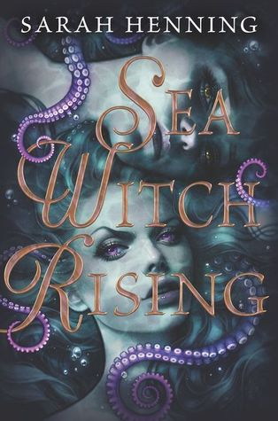 Title:  Sea Witch Rising (Sea Witch #2) , Author: Sarah Henning, Publisher: Katherine Tegen Books, Publish Date: August 6, 2019; Genres + Tags: YA, Young Adult, Fantasy, Fairy Tale, Retellings, YA Fantasy Fairy Tale Retelling, The Little Mermaid, Sisters, Villain Origin Story