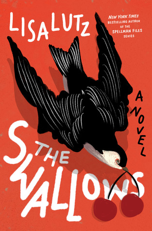 Title:  The Swallows , Author: Lisa Lutz, Publisher: Ballantine Books, Publish Date: August 13, 2019; Genres + Tags: Adult, Mystery, Thriller, Women's Literature, Feminism
