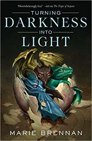 Title:  Turning Darkness Into Light , Author: Marie Brennan, Publisher: Tor Books, Publish Date: August 20, 2019; Genres + Tags: Adult, Fantasy, Dragons, Memoirs of Lady Trent Companion Novel