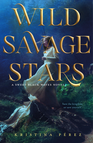 Title:  Wild Savage Stars (Sweet Black Waves #2) , Author: Kristina Pérez, Publisher: Imprint, Publish Date: August 27, 2019; Genres + Tags: YA, Young Adult, Fantasy, Romance, Retelling, Tristan and Iseult, YA Fantasy Romance Retelling, Sweet Black Waves Sequel