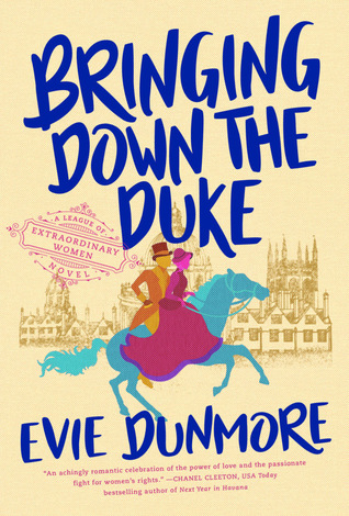 Title:  Bringing Down the Duke (A League of Extraordinary Women #1) , Author: Evie Dunmore, Publisher: Berkley, Publish Date: September 3, 2019; Genres + Tags: Adult, Historical Fiction, Historical Romance, Romance, Adult Historical Romance