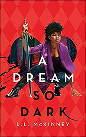 Title:  A Dream so Dark (A Blade so Black #2) , Author: L.L. McKinney, Publisher: Imprint, Publish Date: September 24, 2019; Genres + Tags: Young Adult, YA, Fantasy, Retellings, Cultural Diversity