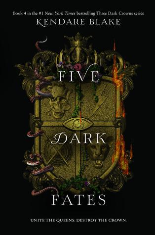Title:  Five Dark Fates (Three Dark Crowns #4) , Author: Kendare Blake, Publisher: HarperTeen, Publish Date: September 3, 2019; Genres + Tags: Young Adult, YA, Fantasy, YA Fantasy, Royalty, Royals