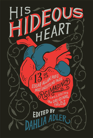 Title:  His Hideous Heart  Author: Multiple (Collection), Publisher: Flatiron Books, Publish Date: September 10, 2019; Genres + Tags: Young Adult, YA, Anthologies, Short Stories, Classics, Horror, Retellings, YA Classic Horror Retellings, YA Edgar Allan Poe Retellings, Edgar Allan Poe