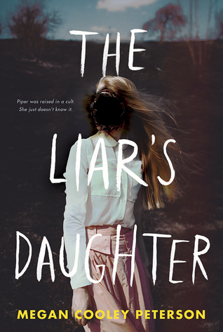 Title:  The Liar's Daughter , Author: Megan Cooley Peterson, Publisher: Holiday House, Publish Date: September 10, 2019; Genres + Tags: Young Adult, YA, Contemporary, Religion, Cults, YA Contemporary