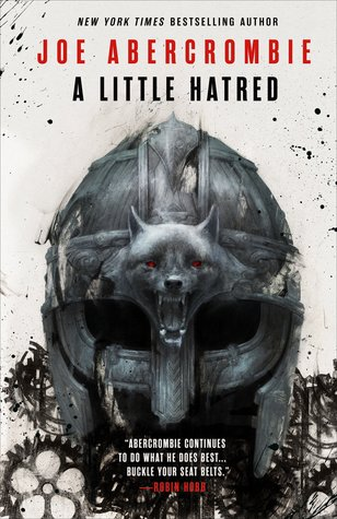 Title:  A Little Hatred (The Age of Madness #1) , Author: Joe Abercrombie, Publisher: Orbit, Publish Date: September 17, 2019; Genres + Tags: Adult, Fantasy, Epic Fantasy, Sci-Fi/Fantasy, Adult Fantasy, Adult Epic Fantasy