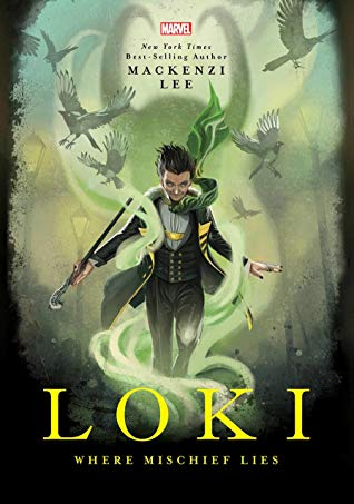 Title:  Loki: Where Mischief Lies , Author: Mackenzi Lee, Publisher: Marvel Press, Publish Date: September 3, 2019; Genres + Tags: Young Adult, YA, Fantasy, LGBT, Marvel, Marvel Universe, Loki, Mythology, Norse Mythology, Norse gods