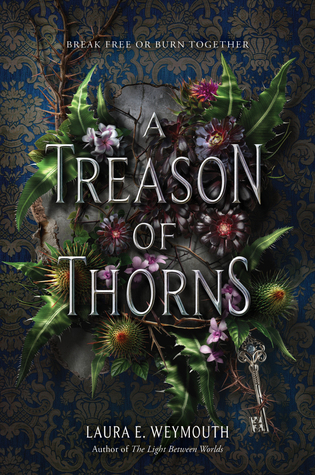 Title:  A Treason of Thorns , Author: Laura E. Weymouth, Publisher: HarperTeen, Publish Date: September 10, 2019; Genres + Tags: Young Adult, YA, Fantasy, YA Fantasy, Cover Art Love, Anxiety, Emotional Abuse, Physical Abuse (non-graphic), Gaslighting, Mild Body Horror