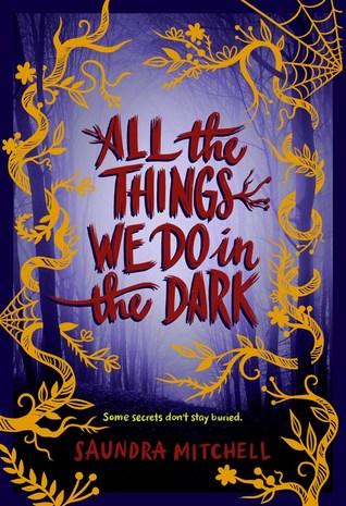 Title:  All the Things We Do in the Dark , Author: Saundra Mitchell, Publisher: HarperTeen, Publish Date: October 29, 2019; Genres + Tags: Young Adult, YA, Thriller, Horror, Mystery, LGBT, YA Horror, YA LGBT, YA LGBT Horror