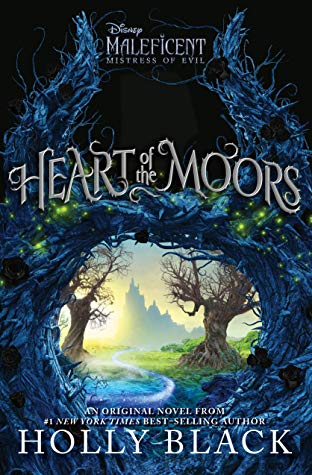 Title:  Heart of the Moors: An Original Maleficent Mistress of Evil Novel , Author: Holly Black, Publisher: Disney Press, Publish Date: October 8, 2019; Genres + Tags: Middle Grade, MG, Fantasy, Fairy Tale, Retellings, MG Fantasy, MG Fairy Tale Retellings