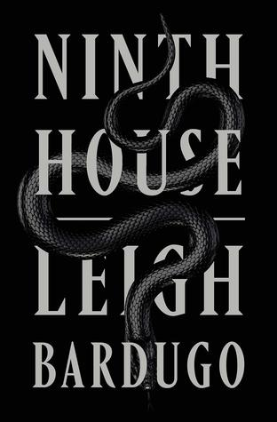 Title:  Ninth House (Ninth House Series #1) , Author: Leigh Bardugo, Publisher: Flatiron Books, Publish Date: October 8, 2019; Genres + Tags: Adult, New Adult, NA, Fantasy, Paranormal, NA Fantasy, NA Paranormal