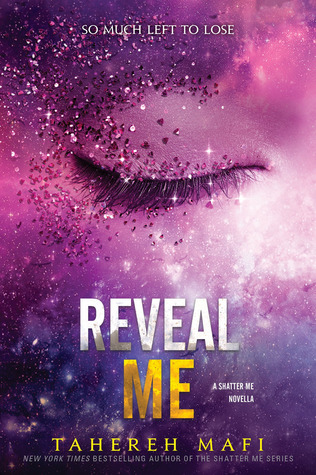 Title:  Reveal Me (Shatter Me #5.5) , Author: Tahereh Mafi, Publisher: HarperCollins, Publish Date: October 8, 2019; Genres + Tags: Young Adult, YA, Fantasy, Sci-Fi, Science Fiction, Dystopia, Dystopian, Short Stories, Romance, YA Sci-Fi/Fantasy