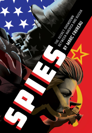 Title:  Spies: The Secret Showdown Between America and Russia , Author: Marc Favreau, Publisher: Little, Brown Books for Young Readers, Publish Date: October 1, 2019; Genres + Tags: Young Adult, YA, Historical Fiction, YA Historical Fiction
