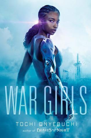 Title:  War Girls (War Girls #1) , Author: Tochi Onyebuchi, Publisher: Razorbill, Publish Date: October 15, 2019; Genres + Tags: Young Adult, YA, Fantasy, Sci-Fi, Sci-Fi/Fantasy, Science Fiction, Cultural Diversity