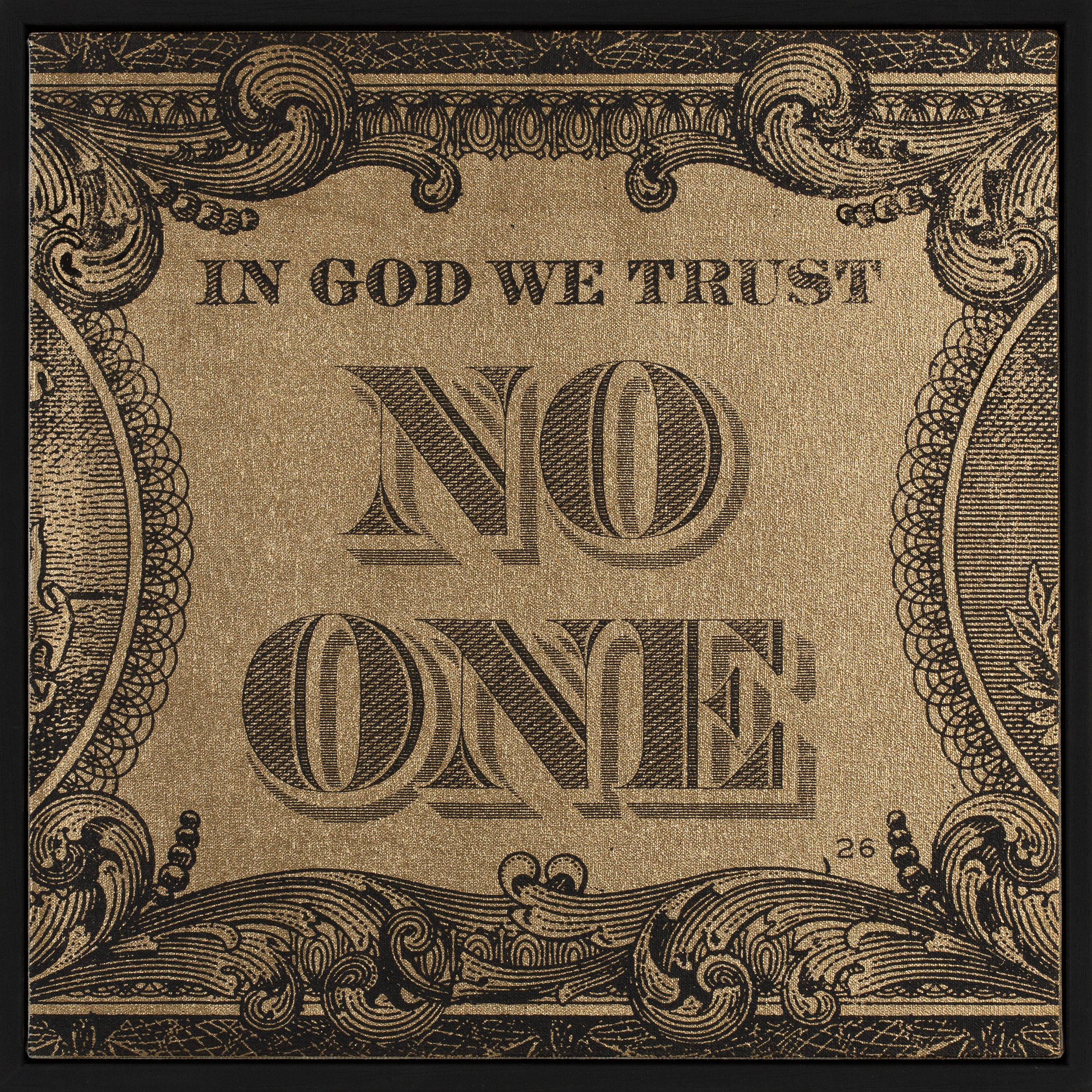 In-God-We-Trust-No-One-Black-On-Gold_Screen_print_acrylic_on_canvas_on_wood_panel_in_black_wood_frame_40cm_x_40cm-£850.jpg