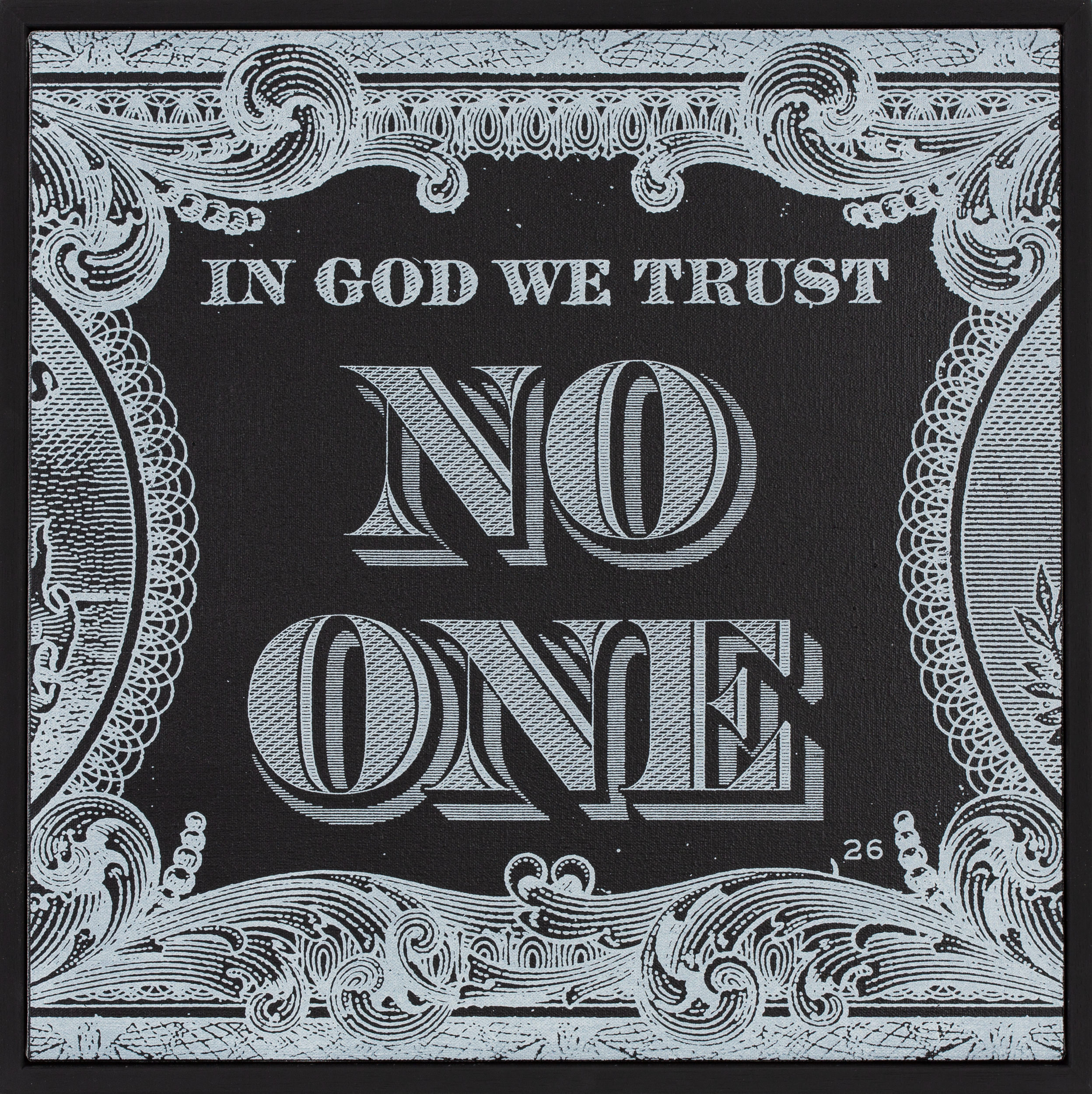 In-God-We-Trust-No-One-White-On-Black_Screen_print_acrylic_on_canvas_on_wood_panel_in_black_wood_frame_40cm_x_40cm-£850.jpg