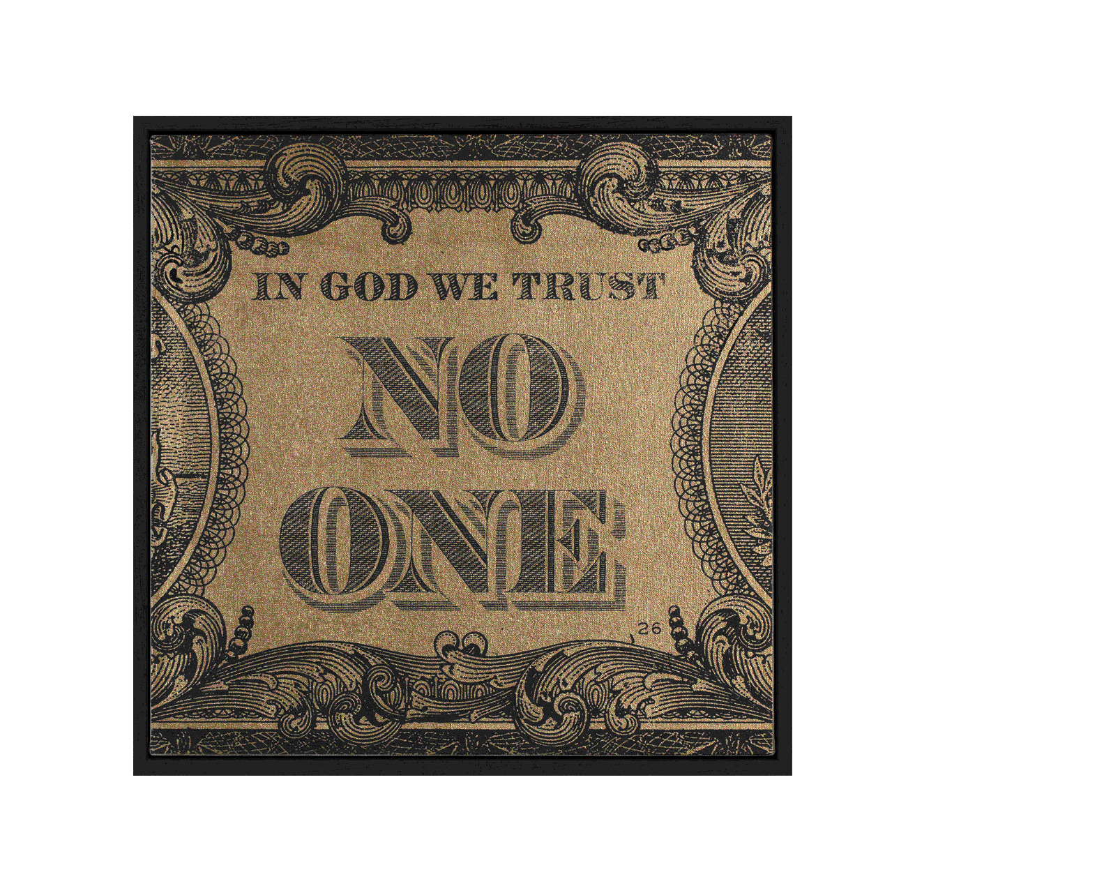 IN GOD WE TRUST NO ONE - Black On Gold - Screen print and acrylic on canvas on wood panel in black wood frame.Signed verso.Image size: 40 x 40 cmFramed size: 42 x 42 x 5 cm£850