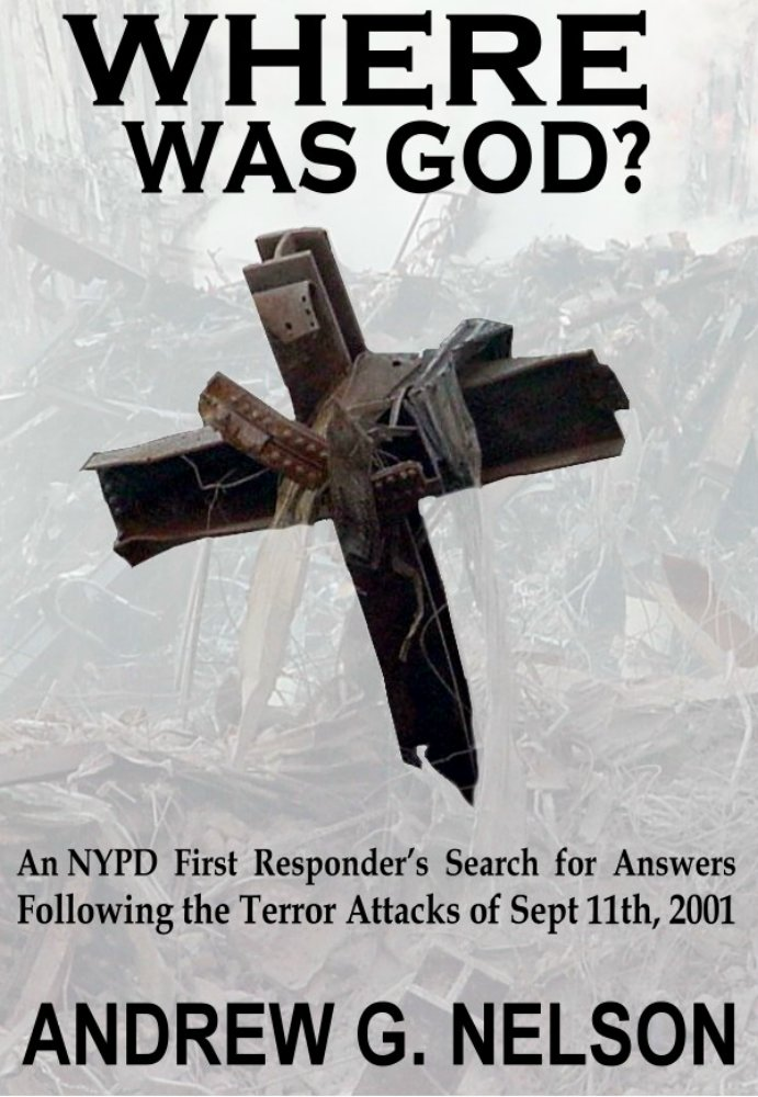 Where WAS GOD? - AN NYPD 1ST RESPONDER'S SEARCH FOR ANSWERS...