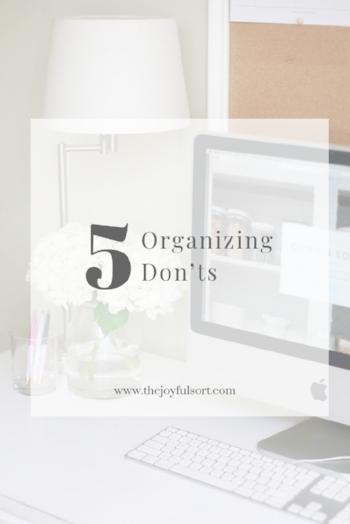 The joyful sort - Professional organizing - columbus ohio - top 5 organizing don'ts